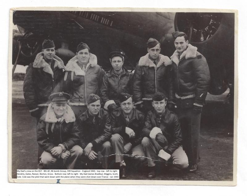 James M Bradley (Lower right, front row) and crew.  8th AF, 96th Bomb Group, 339th Squadron, England 1943.   Top row, left to right: Hendrix, Gates, Reeser, Norton, Gross.   Bottom row , left to right.  James Bradley, Wiggins, Scott, Cole (Cole was pilot that went down with plane when they were shot down over France,  Jan 1944